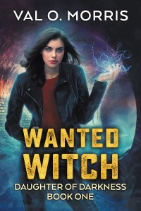 Wanted Witch: Daughter of Darkness Book One by Val O. Morris