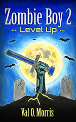 Zombie Boy 2: Level Up by Val O. Morris